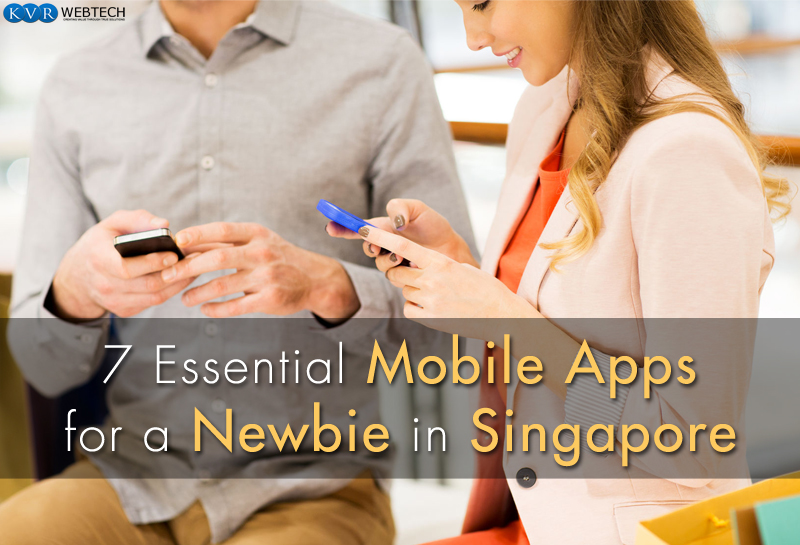 Top 7 Must- Have Mobile Apps If You Are New to Singapore