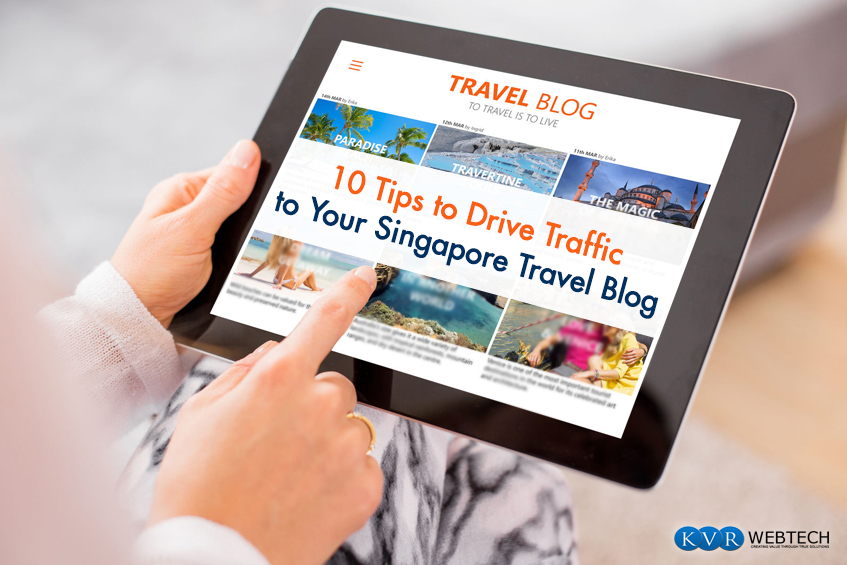 Best #10 Tips to Increase Traffic on Your Travel Blog in Singapore